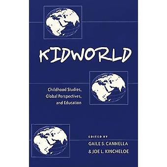 Kidworld - Childhood Studies - Global Perspectives - and Education by