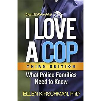 I Love a Cop - Third Edition - What Police Families Need to Know by El