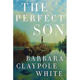 The Perfect Son by Barbara Claypole White - 9781477830048 Book