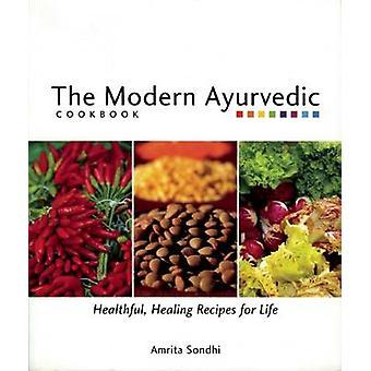 The Modern Ayurvedic Cookbook - Healthful - Healing Recipes for Life b