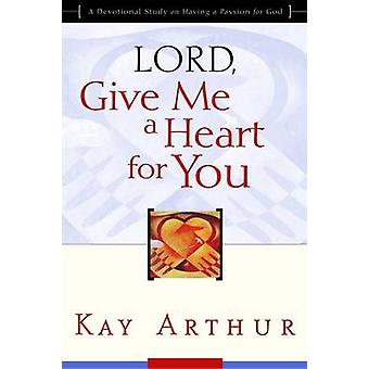 Lord - Give Me a Heart for You - A Devotional Study on Having a Passio