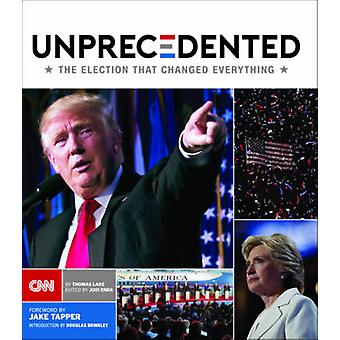 Unprecedented - The Election That Changed Everything by Thomas Lake -