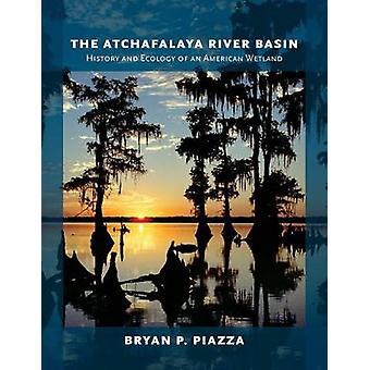 The Atchafalaya River Basin - History and Ecology of an American Wetla