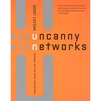 Uncanny Networks - Dialogues with the Virtual Intelligentsia by Geert