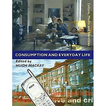 Consumption and Everyday Life by MacKay & Hugh