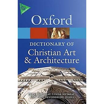 The Oxford Dictionary of Christian Art and Architecture by Tom DevonshireJones & Linda Murray & Peter Murray