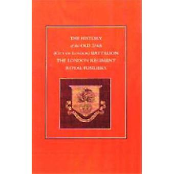 History of the Old 24th City of London Battalion the London Regiment Royal Fusiliers by Anon