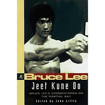 Jeet Kune Do - Bruce Lee's Commentaries on the Martial Way by Bruce Le