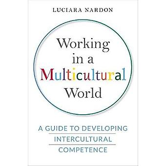Working in a Multicultural World - A Guide to Developing Intercultural
