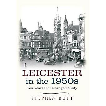 Leicester in the 1950s by Stephen Butt - 9781445640457 Book