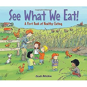 See What We Eat! A First Book of Healthy Eating by Scot Ritchie - 978
