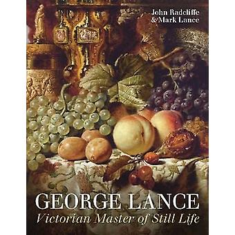 George Lance - Victorian Master of Still Life by John Radcliffe - Mark