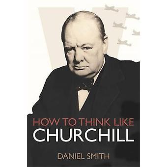 Comment penser comme Churchill par Daniel Smith - livre 9781782433217