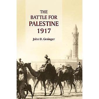 The Battle for Palestine - 1917 by Dr. John D. Grainger - 97817832725