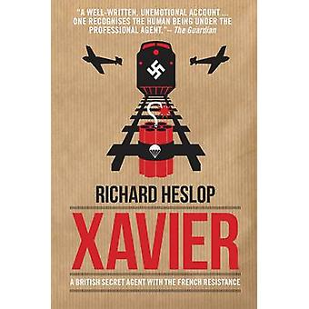 Xavier - A British Secret Agent with the French Resistance by Richard