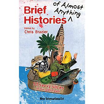 Brief Histories of Almost Anything - 50 Savvy Slices of Our Global Pas