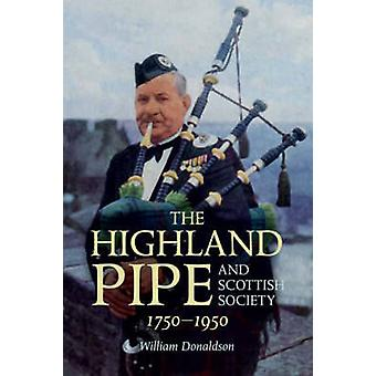 The Highland Pipe and Scottish Society 1750-1950 by William Donaldson