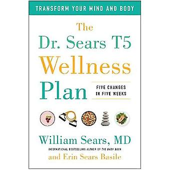 The Dr. Sears T5 Wellness Plan - Transform Your Mind and Body - Five C