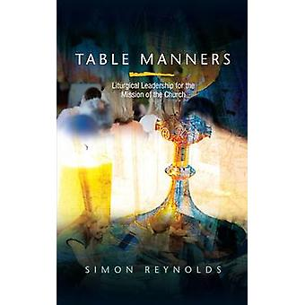 Table Manners - Liturgical Leadership for the Mission of the Church by