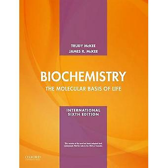 Biochemistry - The Molecular Basis of Life by Trudy McKee - James R. M