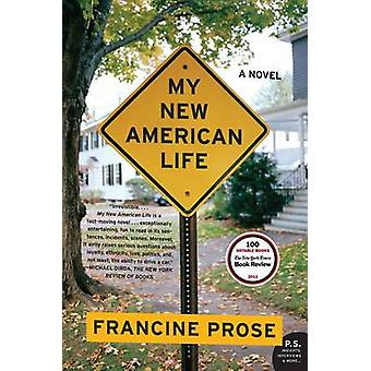 My New American Life  A Novel by Francine Prose