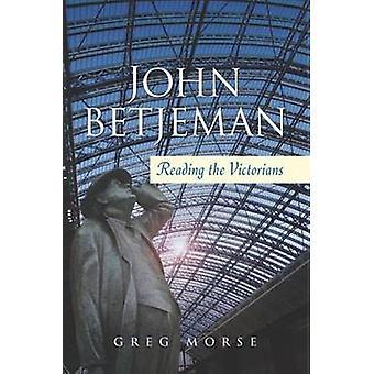 John Betjeman - lire les victoriens par Greg Morse - 9781845195342 B