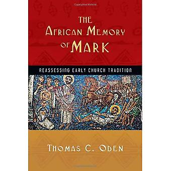 The African Memory of Mark African Memory of Mark African Memory of Mark: Reassessing Early Church Tradition Reassessing Early Church Tradition Reasse