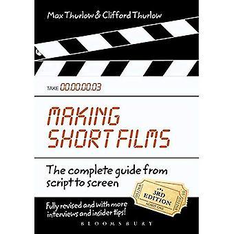 Machen Kurzfilme, dritte Ausgabe: The Complete Guide aus Skript zum Bildschirm
