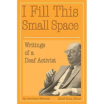 I Fill This Small Space: The Writings of a Deaf Activist (Gallaudet New Deaf Lives)