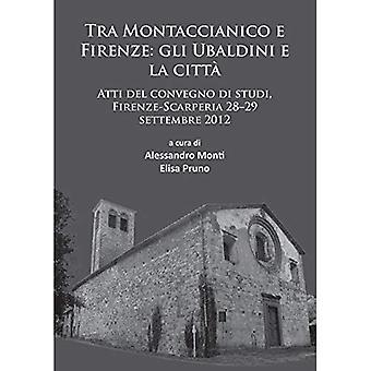 Tra Montaccianico e Firenze: Gli Ubaldini e la Citta: Atti del Convegno di Studi, Firenze-Scarperia 28-29 Settembre...