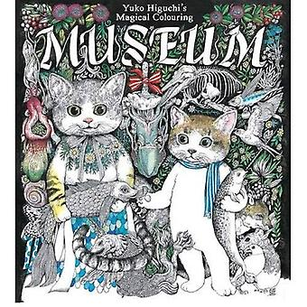 Yuko Higuchi's Magical Colouring Museum: A Magical Colouring Book