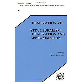Idealization VII: Structuralism, Idealization and Approximation (Poznan Studies in the Philosophy of the Sciences...