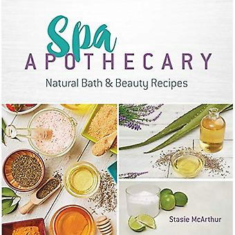 Spa Apothecary: Natural Products to Make For You and Your Home: Natural Products to Make for You and Your Home