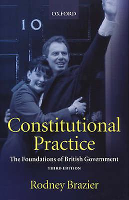 Constitutional Practice The Foundations of British Government by Brazier & Rodney