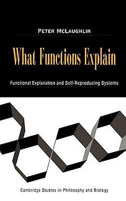 What Functions Explain Functional Explanation and SelfReproducing Systems by McLaughlin & Peter & Jr.