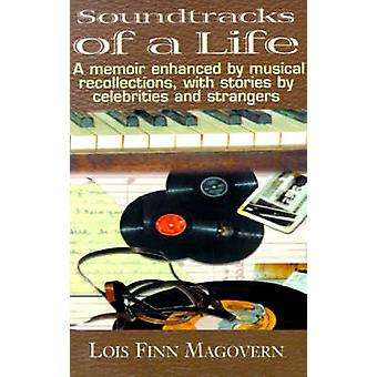 Soundtracks of a Life A Memoir Enhanced by Musical Recollections with Stories by Celebrities and Strangers by Magovern & Lois Finn