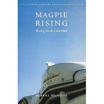 Magpie Rising Sketches from the Great Plains by Gilfillan & Merrill