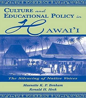 Culture and Educational Policy in Hawaii  The Silencing of Native Voices by Benham & Maenette K.P. A
