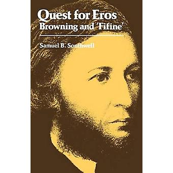 Quest for Eros Browning and Fifine by Southwell & Samuel B.