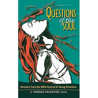 Questions of the Soul Sermons from the 2014 Festival of Young Preachers by Valentine & S. Thomas