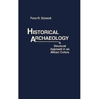 Historical Archaeology A Structural Approach in an African Culture by Schmidt & Peter R.