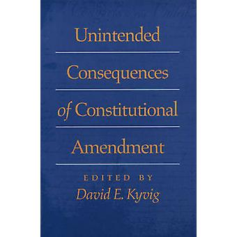Unintended Consequences of Constitutional Amendment by Kyvig & David