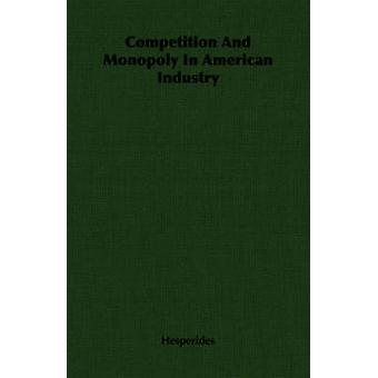 Competition And Monopoly In American Industry by Hesperides