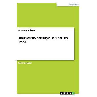 Indian Energy Security. Nuclear Energy Policy by Kunz & Annemarie