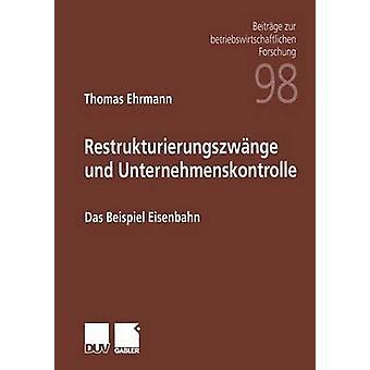 Restrukturierungszwnge und Unternehmenskontrolle Das Beispiel Eisenbahn av Ehrmann & Thomas