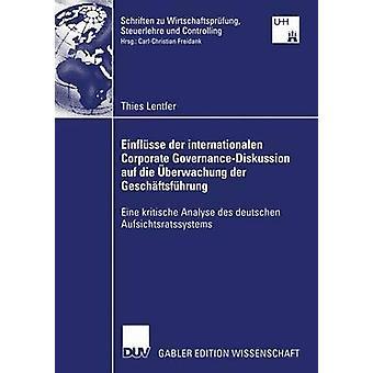 Einflsse der internationalen Corporate GovernanceDiskussion Auf sterben Berwachung der Geschftsfhrung Eine Kritische Analyse des Deutschen Aufsichtsratssystems von Freidank & Prof. Dr. CarlChristian
