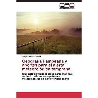 Geografia Pampeana y Aportes Para El Alerta Meteorologika Temprana von Lapena Jorge Ernesto