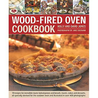 Wood Fired Oven Cookbook by Holly Jones