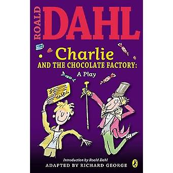 Charlie and the Chocolate Factory Play Text by Roald Dahl - 978014240