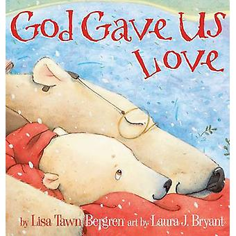 God Gave Us Love by Lisa Tawn Bergren - 9780307730275 Book